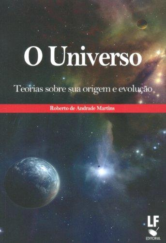 Universo, O: Teorias Sobre Sua Origem e Evolução, livro de Roberto de Andrade Martins