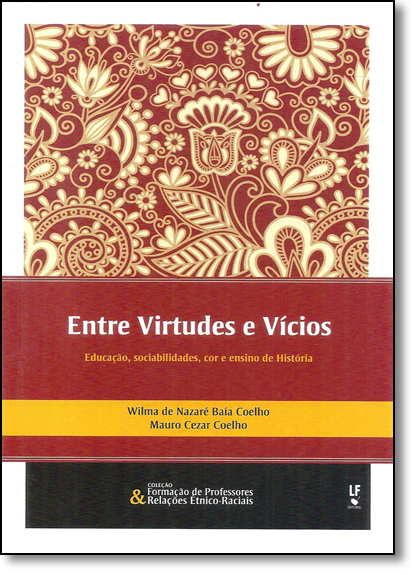 Entre Virtudes e Vícios Educação, Sociabilidades, Cor e Ensino de História, livro de Wilma de Nazaré Baía Coelho