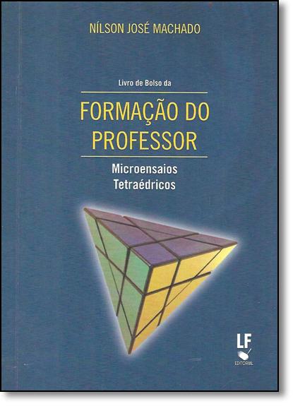 Formação do Professor: Microensaios Tetraédricos, livro de Nílson José Machado