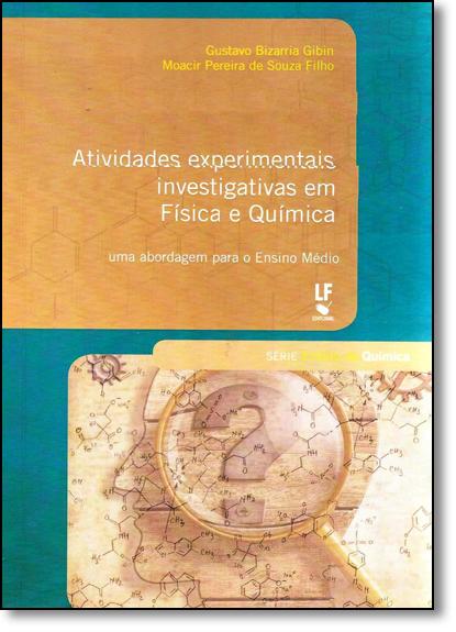 Atividades Experimentais Investigativas em Física e Química: Uma Abordagem Para o Ensino Médio, livro de Gustavo Bizarria Gibin