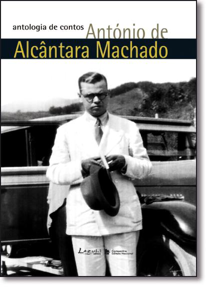 Antologia de Contos: António de Alcântara Machado, livro de Alexandre Costa Quintana