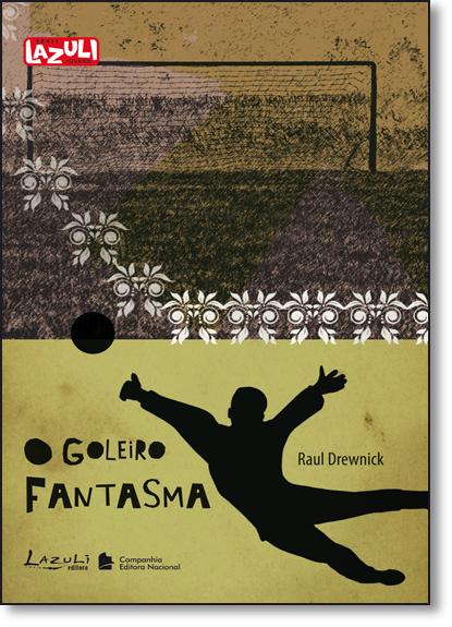 Goleiro Fantasma, O - Coleção Lazuli Juvenil, livro de Raul Drewnick