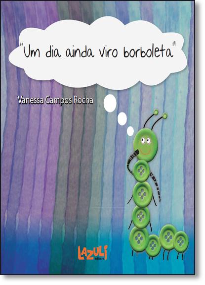 Dia Ainda Viro Borboleta, Um, livro de Vanessa Campos Rocha
