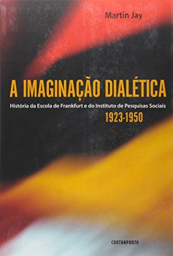 IMAGINACAO DIALETICA, A - HISTORIA DA ESCOLA DE FRANKFURT E DO INSTITUTO DE PESQUISAS SOCIAIS 1923-1, livro de JAY, MARTIN