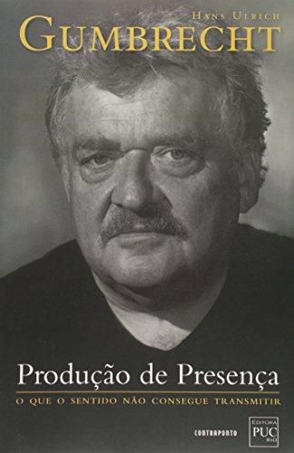 Producao De Presenca - O Que O Sentido Nao Consegue Transmitir, livro de Hans Ulrich Gumbrecht