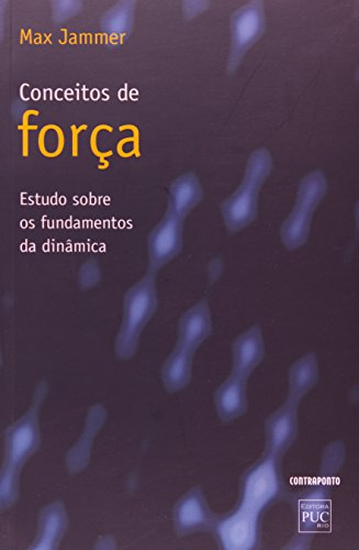 Conceito De Forca - Estudo Sobre Os Fundamentos Da Dinamica, livro de Max Jammer