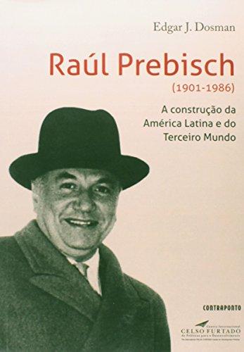 Raul Prebisch (1901-1986) - A Construcao Da America Latina E Do Tercei, livro de Paulo Alves Franco