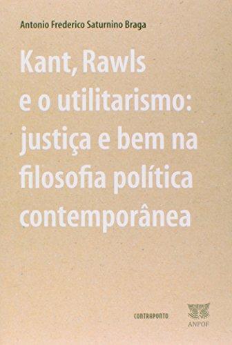 Kant, Rawls E O Utilitarismo - Justica E Bem Na Filosofia Politica Con, livro de Antonio Frederico Saturnino Braga