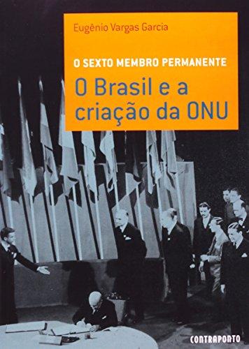 O Sexto Membro Permanente - O Brasil E A Criaçao Da Onu, livro de Eugenio Vargas Garcia
