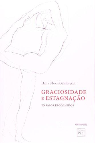 Graciosidade E Estagnaçao. Ensaios Escolhidos, livro de Hans Ulrich Gumbrecht