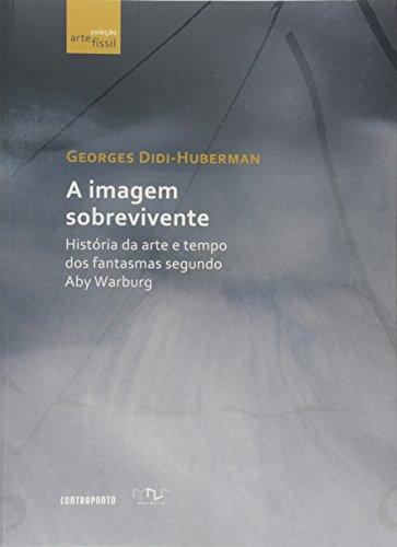 Imagem Sobrevivente,A - Historia Da Arte E Tempo Dos Fantasmas Segundo, livro de Georges Didi-Huberman