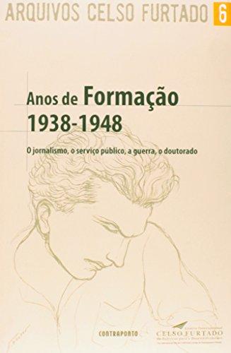 Anos de Formação 1938-1948 - o Jornalismo  o Serviço Público  A Guerra  o Doutorado, livro de