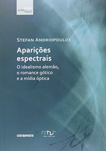 Aparicoes Espectrais: O Idealismo Alemao, O Romance Gotico E A Midia O, livro de Stefan Andriopoulos