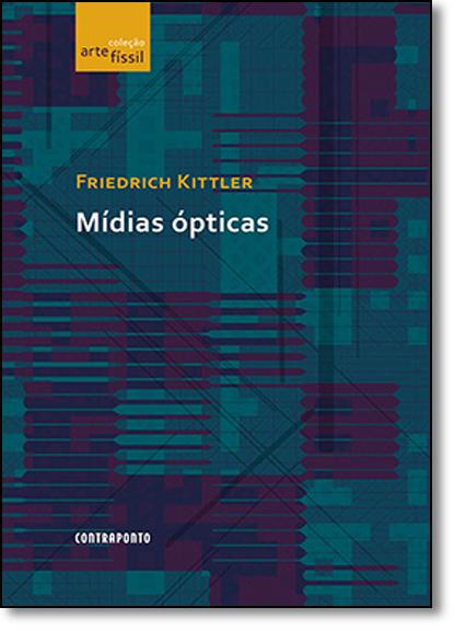 Mídias Ópticas - Coleção Artefissil, livro de Friedrich Kittler