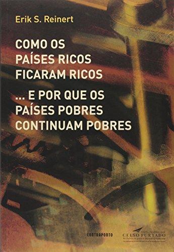 Como os países ricos ficaram ricos ...e por que os países pobres continuam pobres, livro de Erik S. Reinert