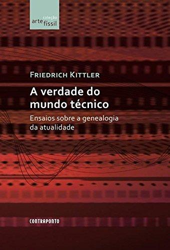 A verdade do mundo técnico - ensaios sobre a genealogia da atualidade, livro de Friedrich Kittler