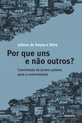 Por que uns e não outros? - caminhada de jovens pobres para a universidade, livro de Jailson de Souza e Silva