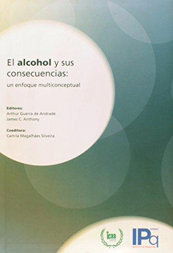 El alcohol y sus consecuencias-un enfoque multiconceptual, livro de Andrade, Arthur Guerra de / Anthony, James C. / Silveira, Camila Magalhães