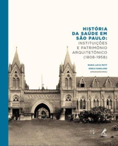 História da Saúde em São Paulo , livro de Maria Lúcia Mott (in memorian) e Gisele Sanglard (orgs.)
