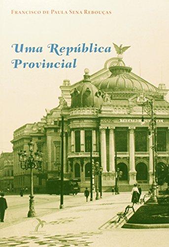 Uma República Provincial-, livro de Rebouças, Francisco de Paula Sena