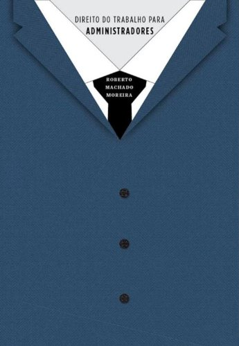 Direito do Trabalho para Administradores-, livro de Moreira, Roberto Machado