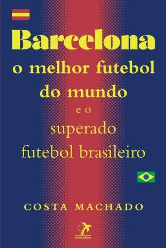 Barcelona-o melhor futebol do mundo e o superado futebol brasileiro, livro de Costa Machado