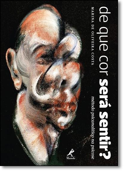 De que Cor Será Sentir? Método Psicanalítico na Psicose, livro de Marina de Oliveira Costa