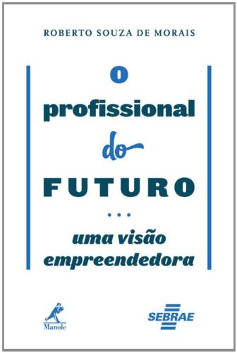 O profissional do futuro -uma visão empreendedora, livro de Morais, Roberto Souza de