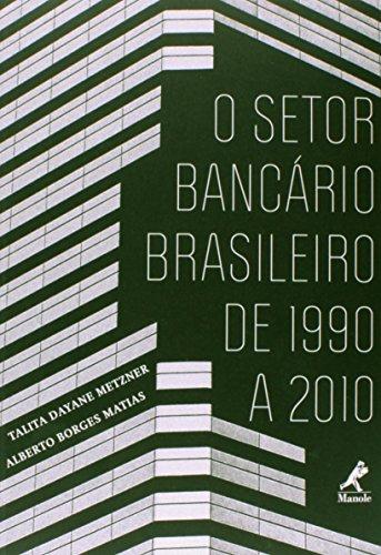 O setor bancário brasileiro de 1990 a 2010, livro de Metzner, Talita Dayane / Matias, Alberto Borges