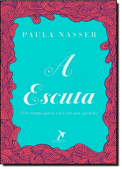 Escuta, A - Um Tempo Para Você em Sua Agenda, livro de Paula Nasser