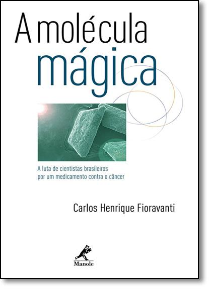 Molécula Mágica, A: A Luta de Cientistas Brasileiros Por um Medicamento Contra O Câncer, livro de Carlos Henrique Fioravanti