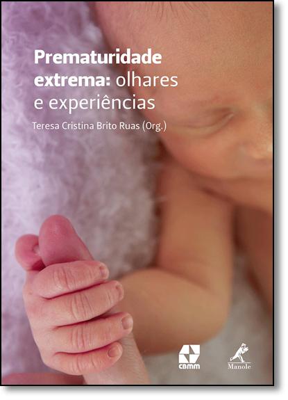 Prematuridade Extrema: Olhares e Experiências, livro de Teresa Cristina Brito Ruas