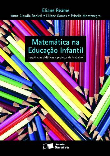 Matemática na Educação Infantil: Sequências Didáticas e Projetos de Trabalho, livro de Eliane Reame
