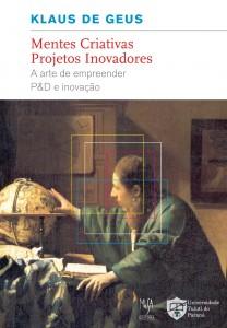 Mentes criativas, projetos inovadores - A arte de empreender P&D e inovação, livro de Klaus de Geus