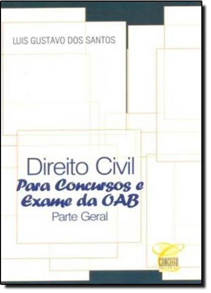 Direito Civil Para Concursos e Exame da OAB: Parte Geral, livro de Luis Gustavo dos Santos