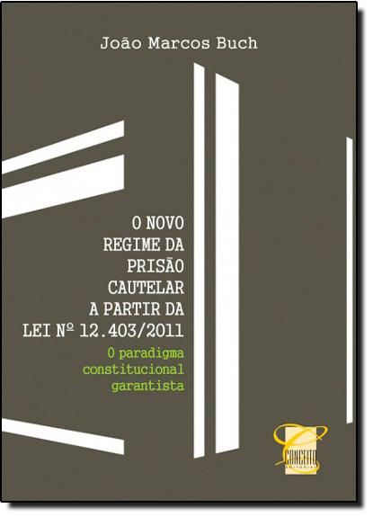 Novo Regimeda Prisão Cautelar a Partir da Lei nº 12.403/2011, O, livro de João Marcos Buch