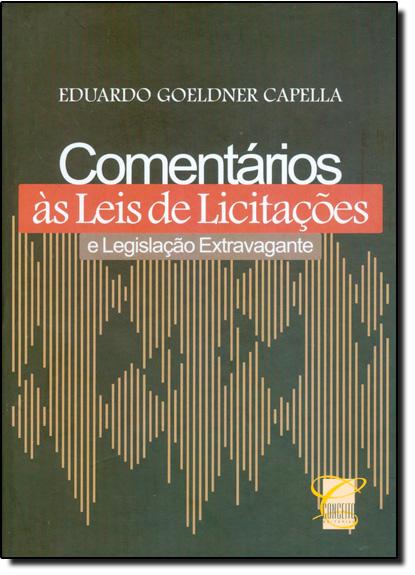 Comentarios Às Leis de Licitações e Legislação Extravagante, livro de Eduardo Goeldner Capella