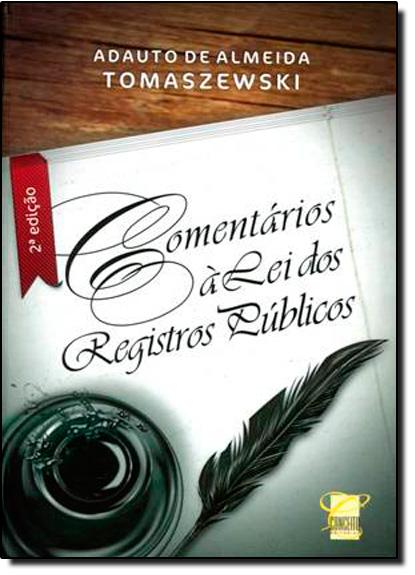 Comentário a Lei dos Registros Públicos, livro de Adauto de Almeida Tomaszewski