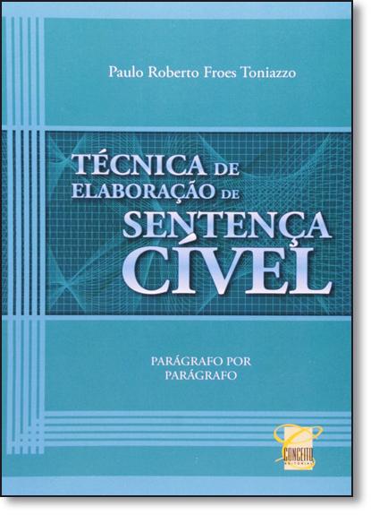 Técnica de Elaboração de Sentença Cível: Parágrafo Por Parágrafo, livro de Paulo Roberto Froes Toniazzo