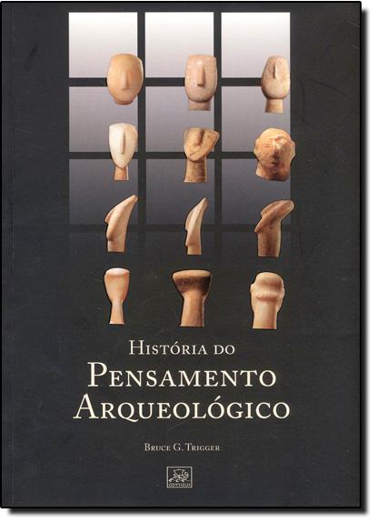 História do Pensamento Arqueológico, livro de Bruce G. Trigger
