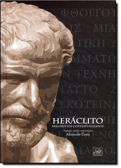 Heráclito: Fragmentos Contextualizados, livro de Alexandre Costa