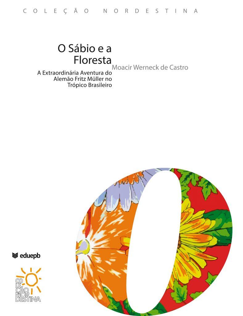 O sábio e a floresta: a extraordinária aventura do alemão Fritz Müller no trópico brasileiro, livro de Moacir Werneck de Castro