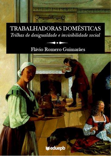 Trabalhadoras domésticas - Trilhas de desigualdade e invisibilidade social, livro de Flávio Romero Guimarães