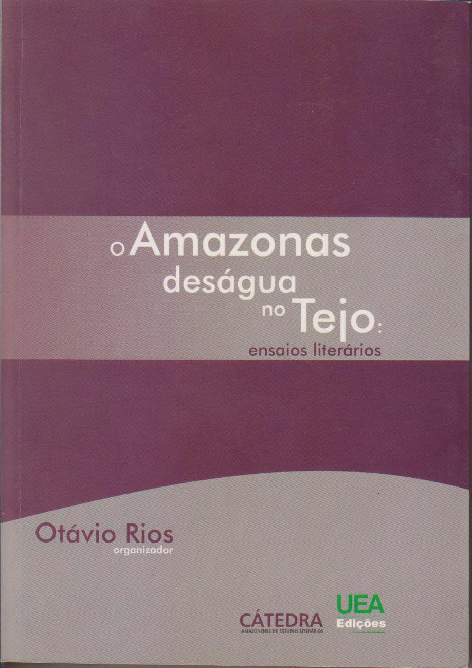 O AMAZONAS DESÁGUA NO TEJO: ENSAIOS LITERÁRIOS, livro de OTÁVIO RIOS