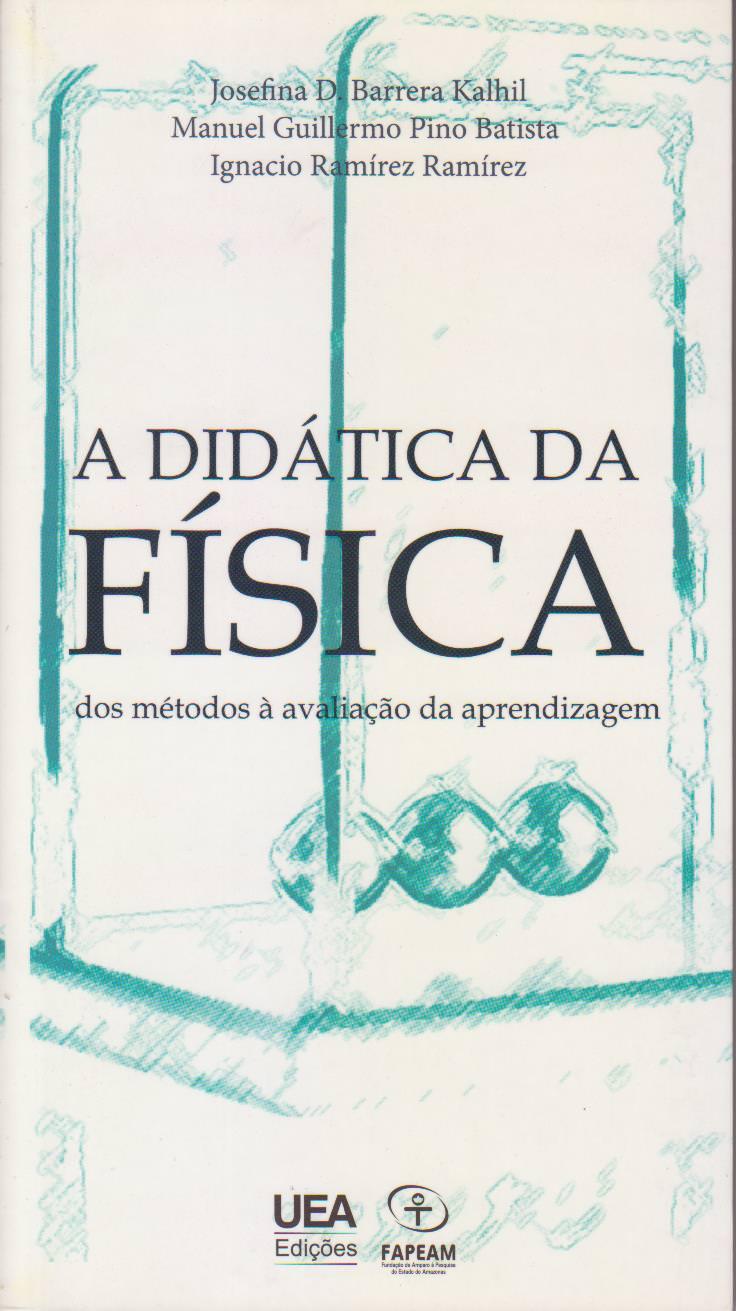A DIDÁTICA DA FÍSICA, livro de Ignácio Ramírez Ramírez, Josefina Diosdada Barrera Kalhil, Manuel Guillermo Pino Batista