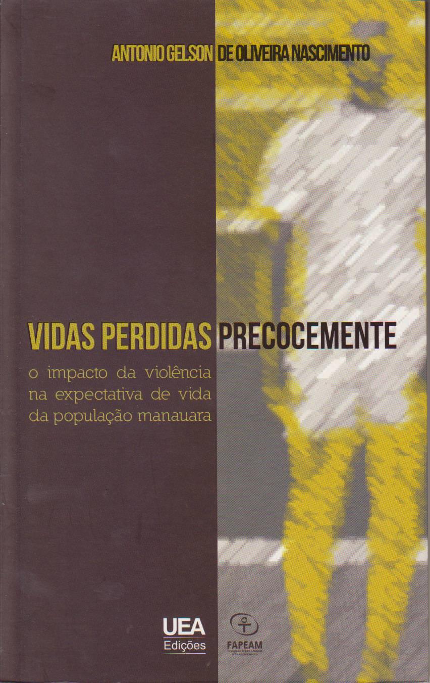 Vidas perdidas precocemente: o impacto da violência na expectativa de vida da população manauara, livro de Antonio Gelson de Oliveira Nascimento