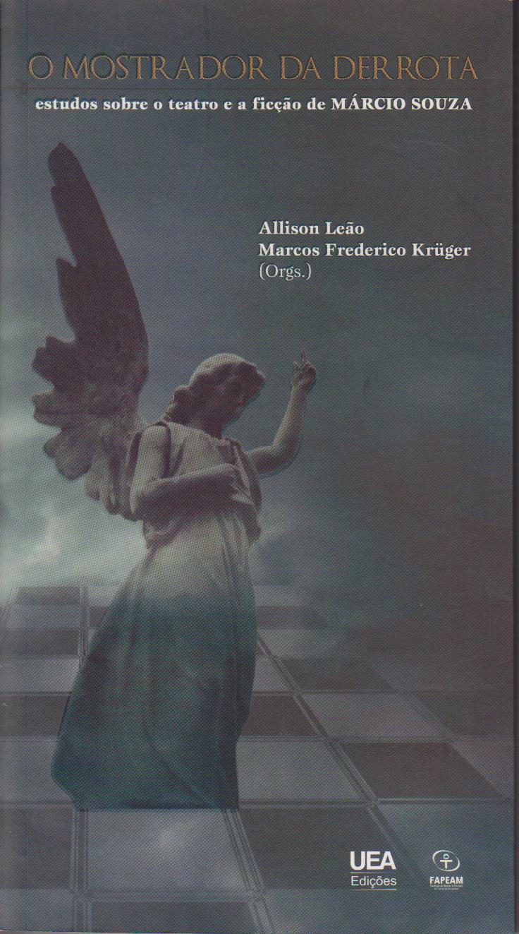 O mostrador da derrota: estudos sobre o teatro e a ficção de Márcio Souza, livro de Allison Leão, Marcos Frederico Krüger (orgs.)