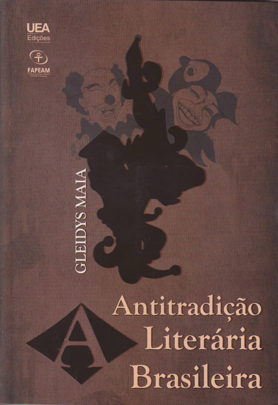 A ANTITRADIÇÃO LITERÁRIA BRASILEIRA, livro de Gleidys Maia