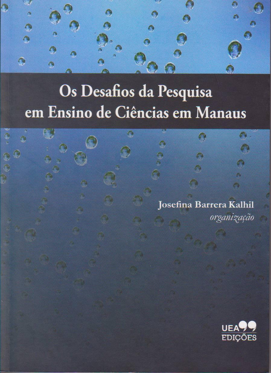 Os desafios das pesquisas no ensino de ciências em Manaus, livro de Josefina Diosdada Barreira Kalhil, Ataiany dos Santos Veloso, Derlei Maria Correa de Macedo