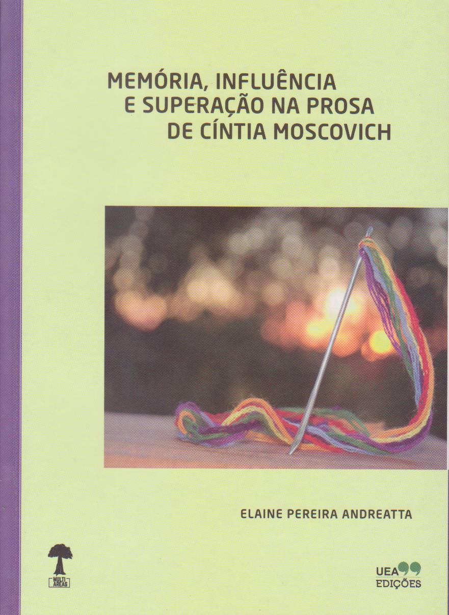 MEMÓRIA INFLUÊNCIA E SUPERAÇÃO NA PROSA DE CÍNTIA MOSCOVICH, livro de Elaine Andreatta